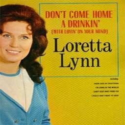 Don't Come Home A' Drinkin' (With Lovin' on Your Mind)